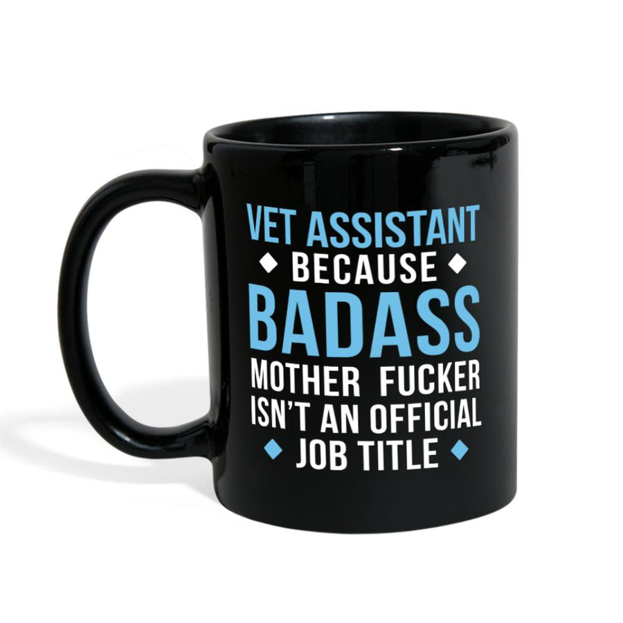 Vet Assistant  Because a badass is not an official title Full Color Mug