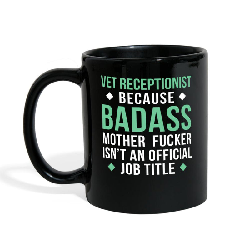 Vet Receptionist Because a badass is not an official title Full Color Mug-Full Color Mug-I love Veterinary
