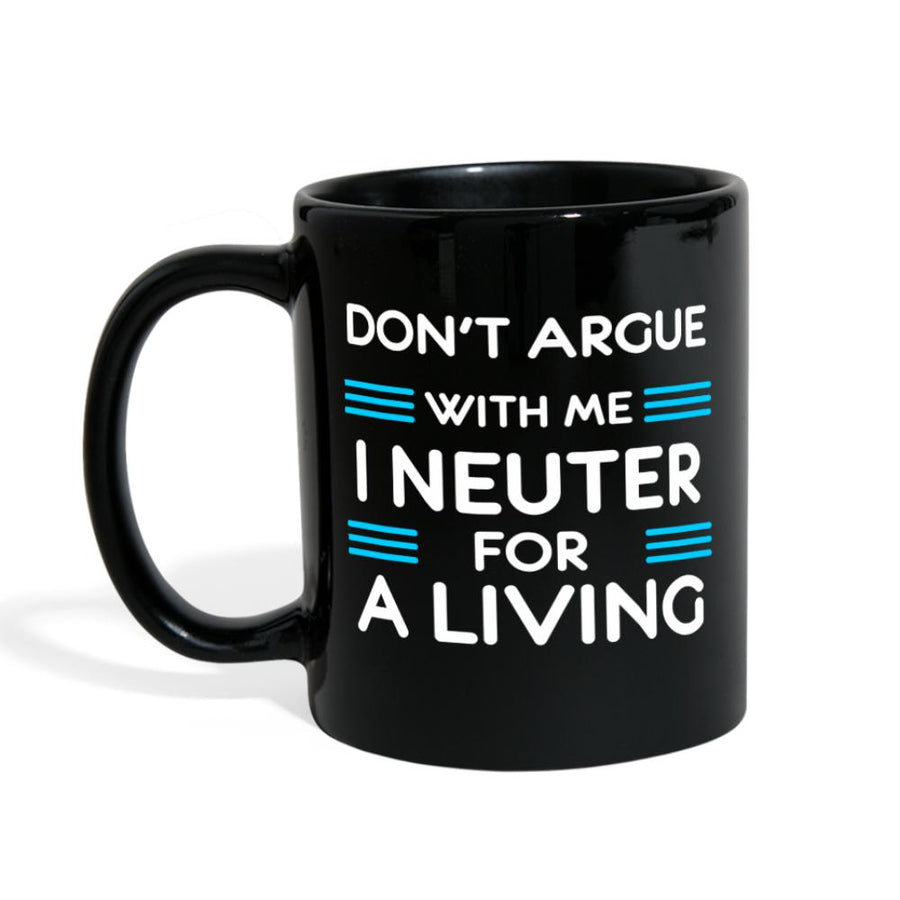 Veterinary - Don't argue with me I neuter for a living Full Color Mug