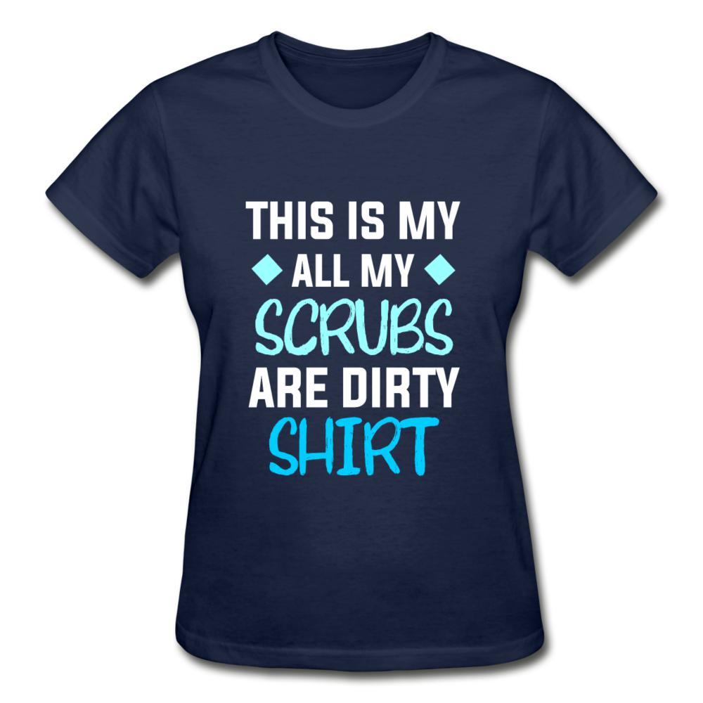 All my Scrubs are dirty Gildan Ultra Cotton Ladies T-Shirt-Gildan Ultra Cotton Ladies T-Shirt-I love Veterinary