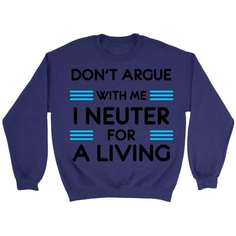 Don't argue with me I neuter for a living - Veterinary - Long Sleeve-Long Sleeve-I love Veterinary