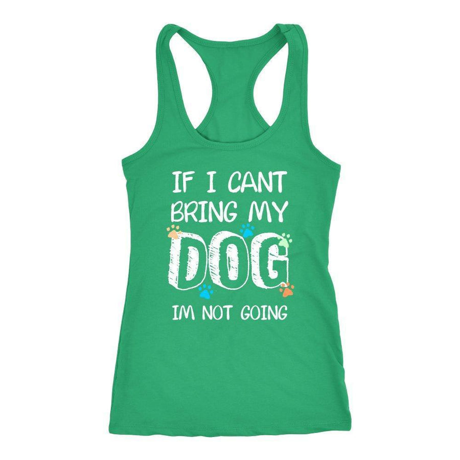 Dogs - If I can't bring my dog I'm not going Tank Top