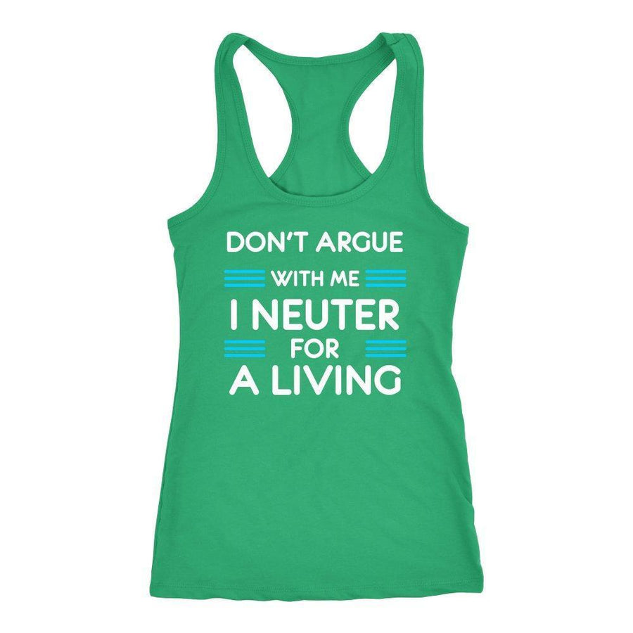 Veterinary - Don't argue with me I neuter for a living Tank Top
