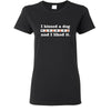 Dogs - I kissed a dog and I liked it! Shirts-T-shirts and Hoodie-I love Veterinary