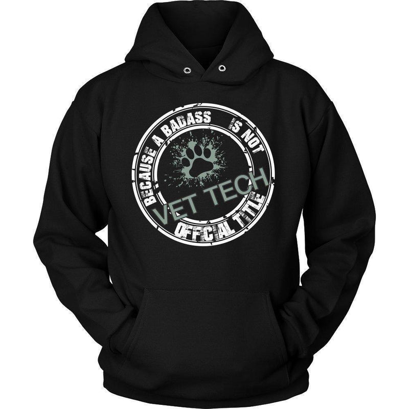 Vet Tech - Because badass is not an official job title T-shirt/ Hoodie-T-shirts and Hoodie-I love Veterinary