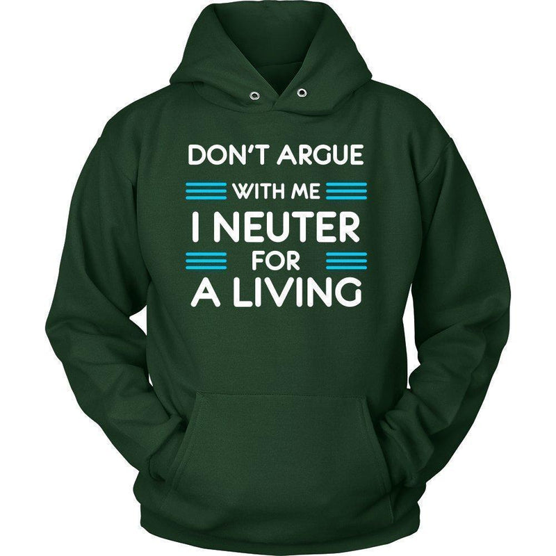 Veterinary - Don't argue with me I neuter for a living Shirts-T-shirts and Hoodie-I love Veterinary