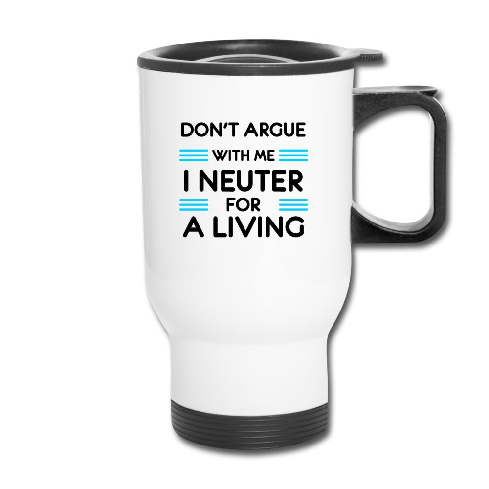 Don't argue with me I neuter for a living 14oz Travel Mug-Travel Mug-I love Veterinary