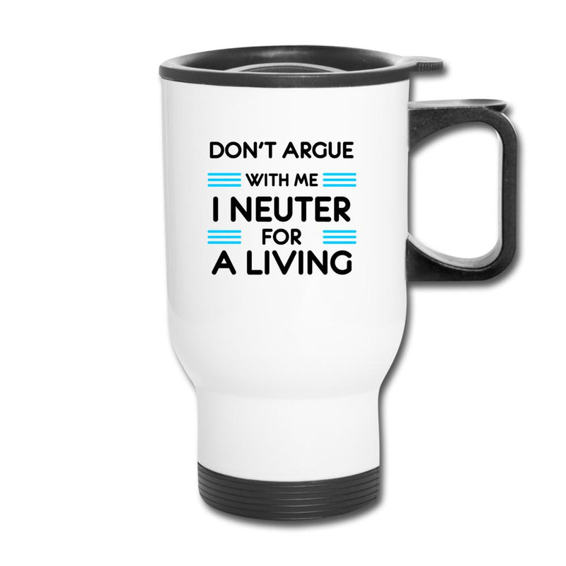 Don't argue with me I neuter for a living 14oz Travel Mug