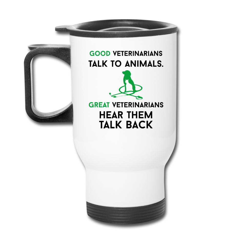 Good veterinarians talk to animals 14oz Travel Mug-Travel Mug-I love Veterinary