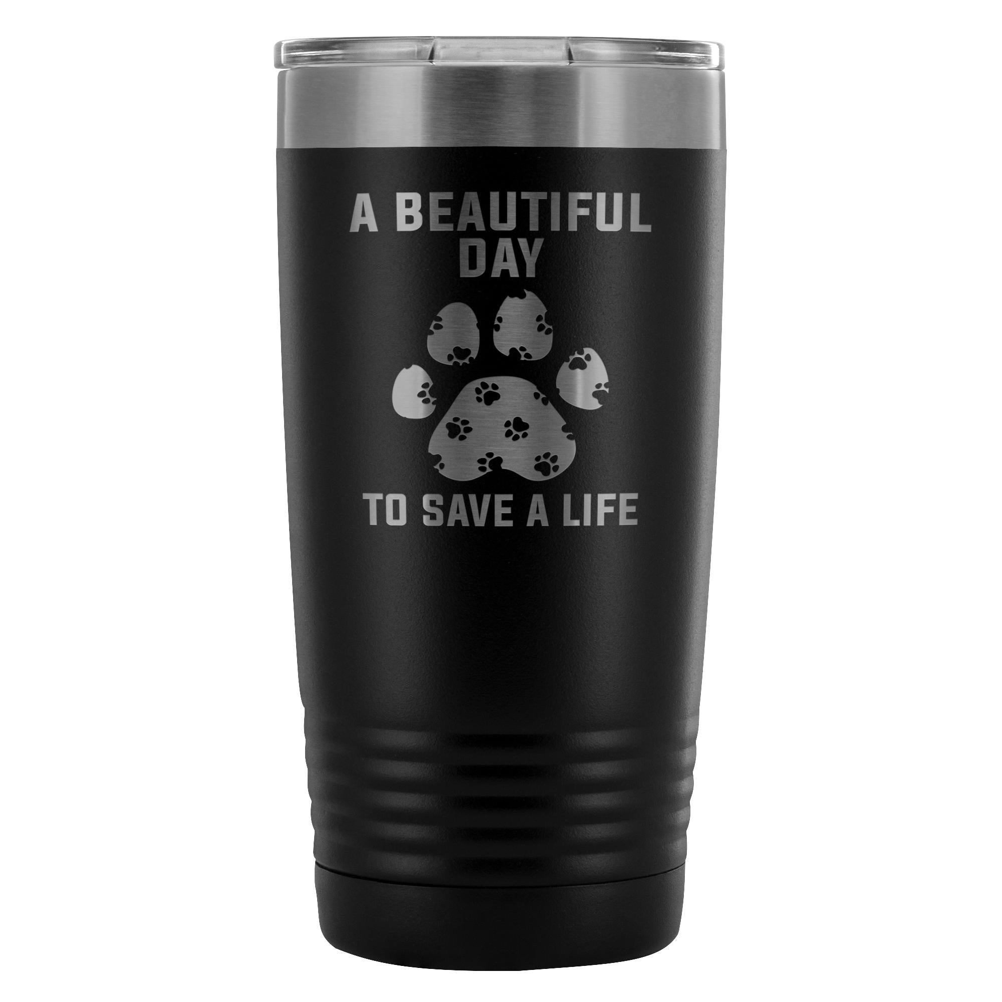 A beautiful day to save a life 20oz Vacuum Tumbler-Tumblers-I love Veterinary