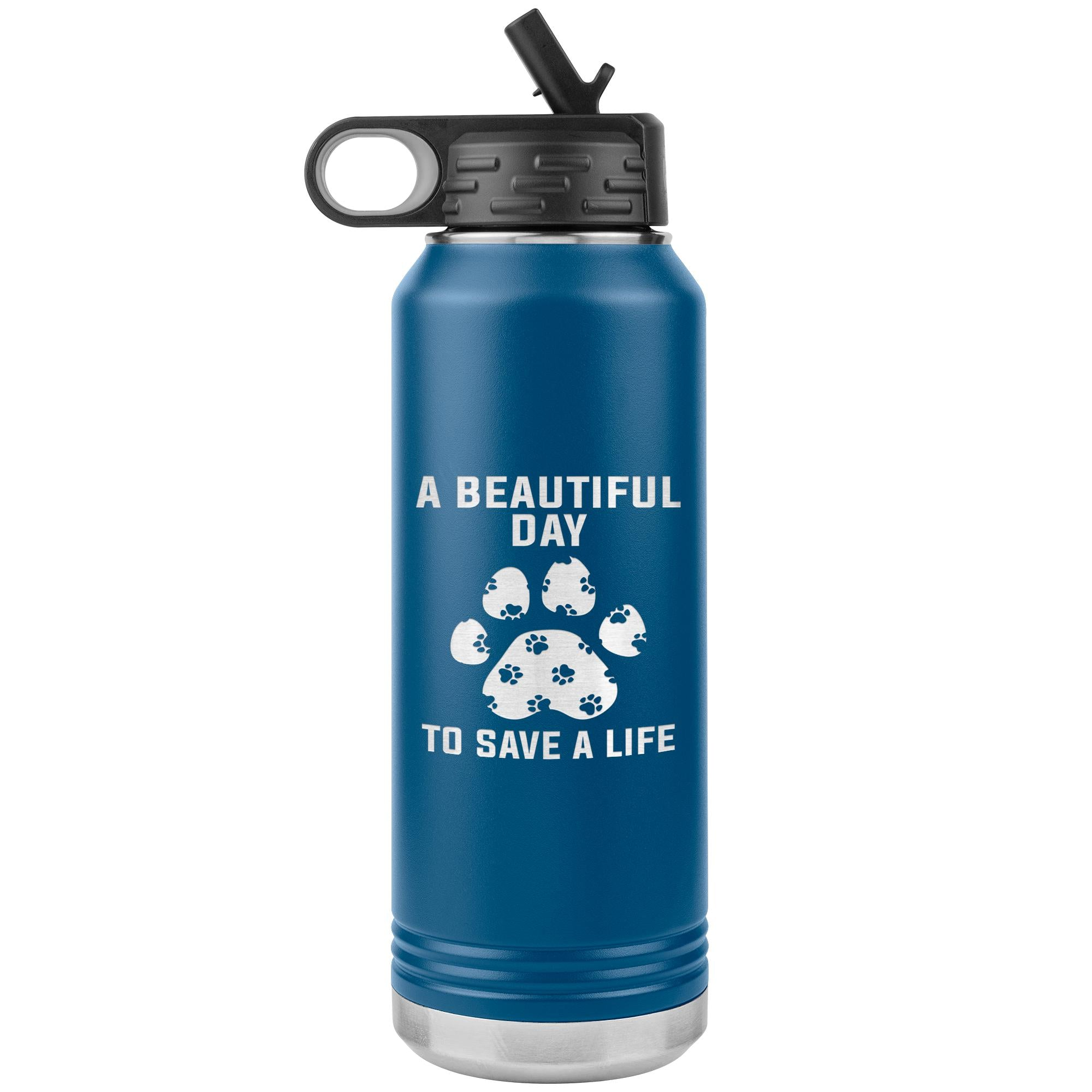 A beautiful day to save a life Water Bottle Tumbler 32 oz-Tumblers-I love Veterinary