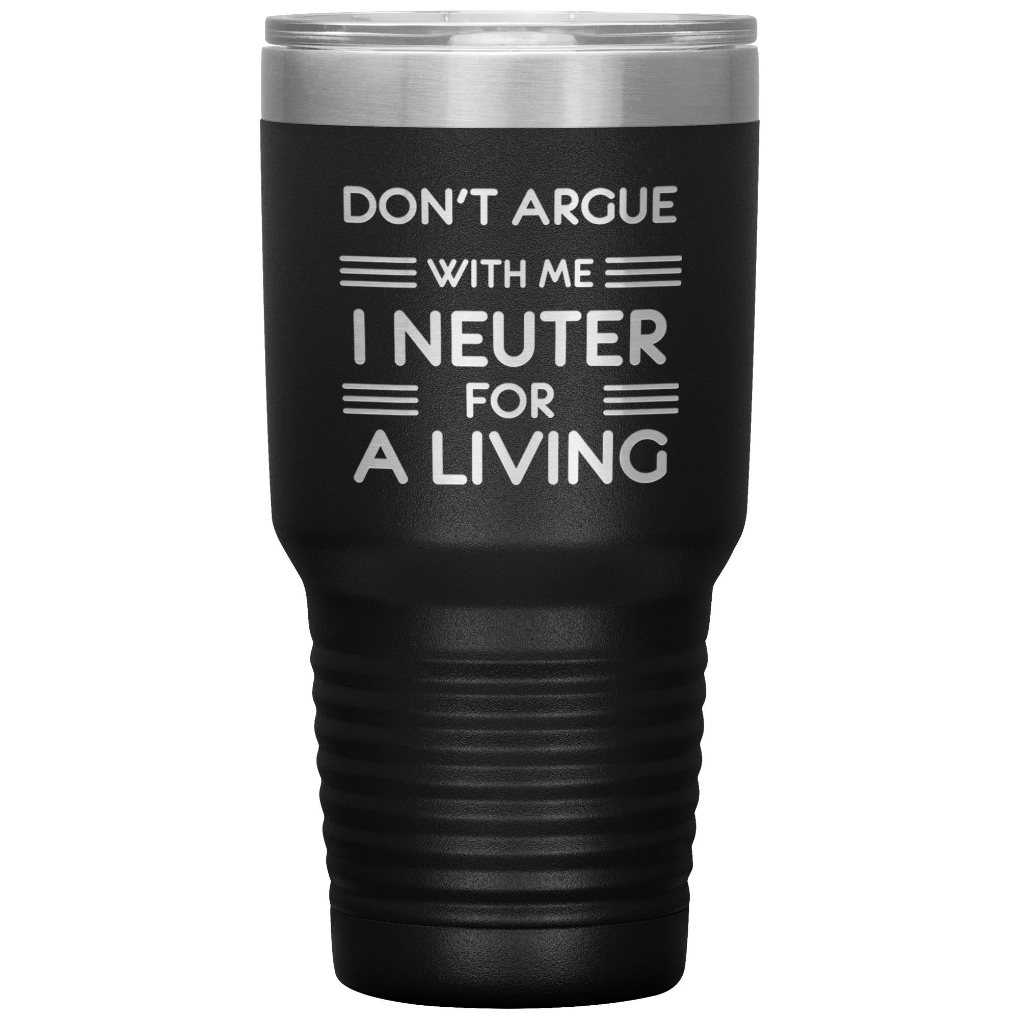 Don't argue with me I neuter for a living 30oz Tumbler-Tumblers-I love Veterinary