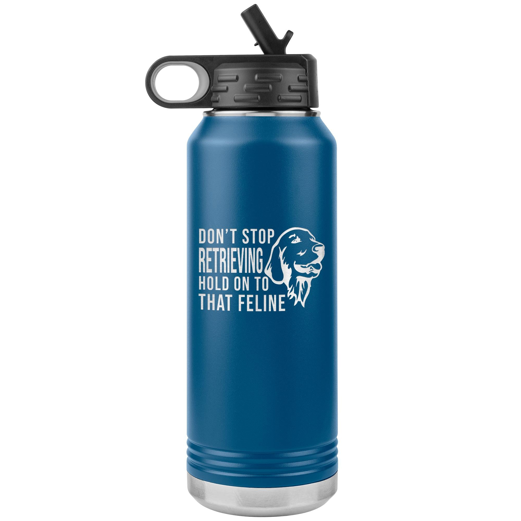 Don't stop retrieving Water Bottle Tumbler 32 oz-Tumblers-I love Veterinary