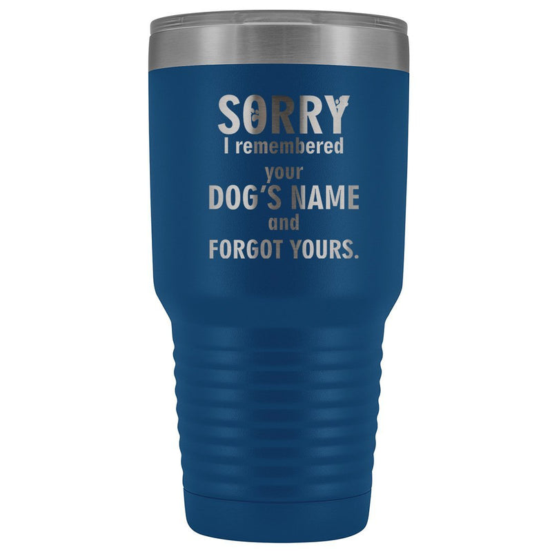 I remembered your dogs name 30oz Vacuum Tumbler
