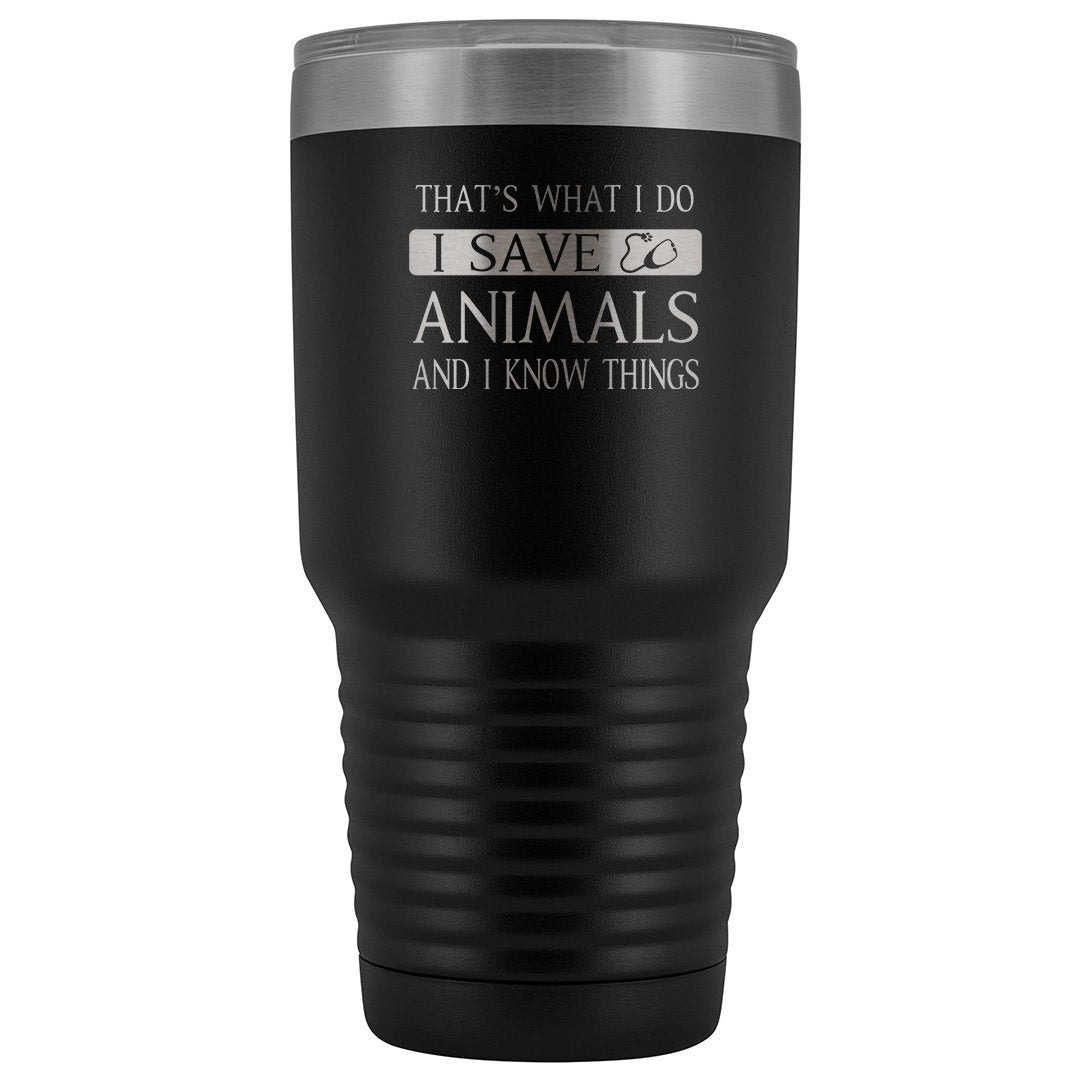 I Save Animals and I Know Things 30oz Vacuum Tumbler-Tumblers-I love Veterinary