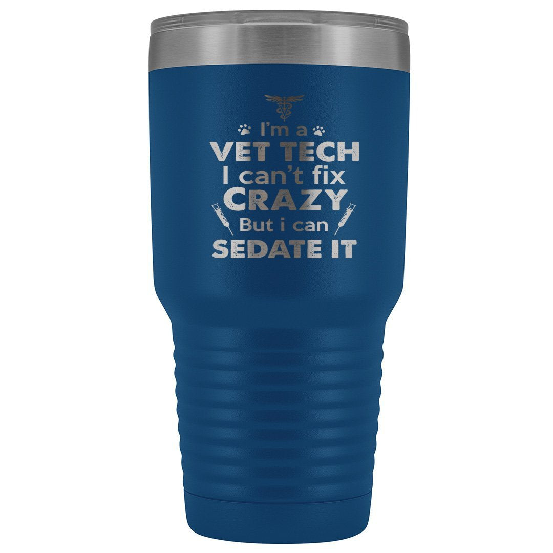 I'm a vet tech I can't fix crazy but I can sedate it 30oz Vacuum Tumbler-Tumblers-I love Veterinary