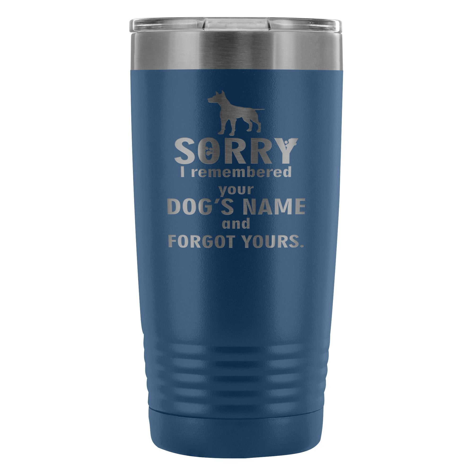 Sorry I remembered your dogs name... 20oz Vacuum Tumbler-Tumblers-I love Veterinary