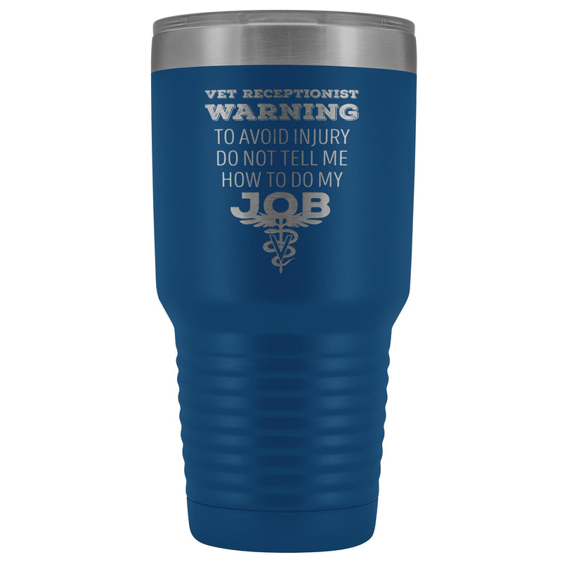 Vet Receptionist to avoid injury, do not tell me how to do my job 30oz Vacuum Tumbler-Tumblers-I love Veterinary