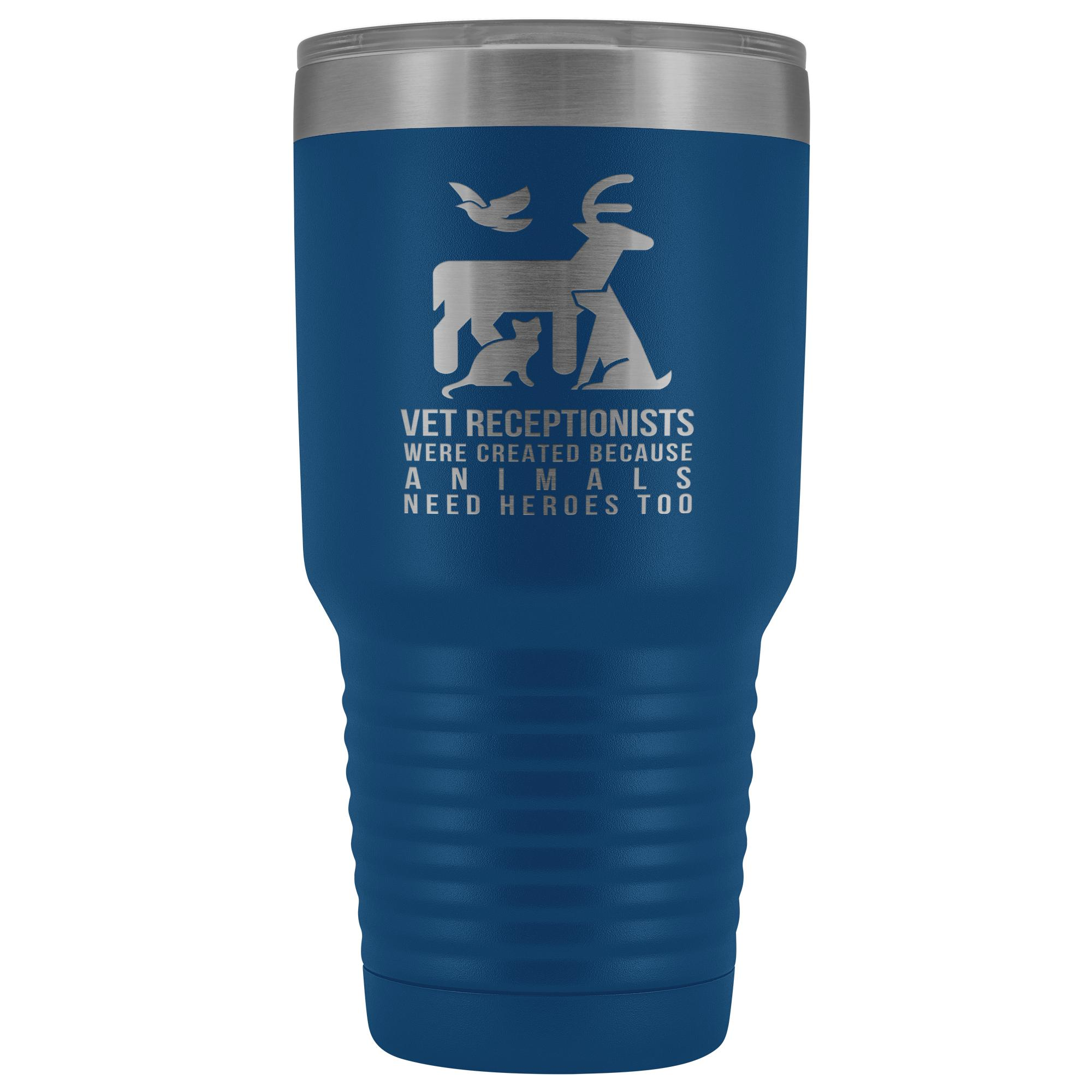 Vet receptionists were created because animals need heroes too 30oz Vacuum Tumbler-Tumblers-I love Veterinary