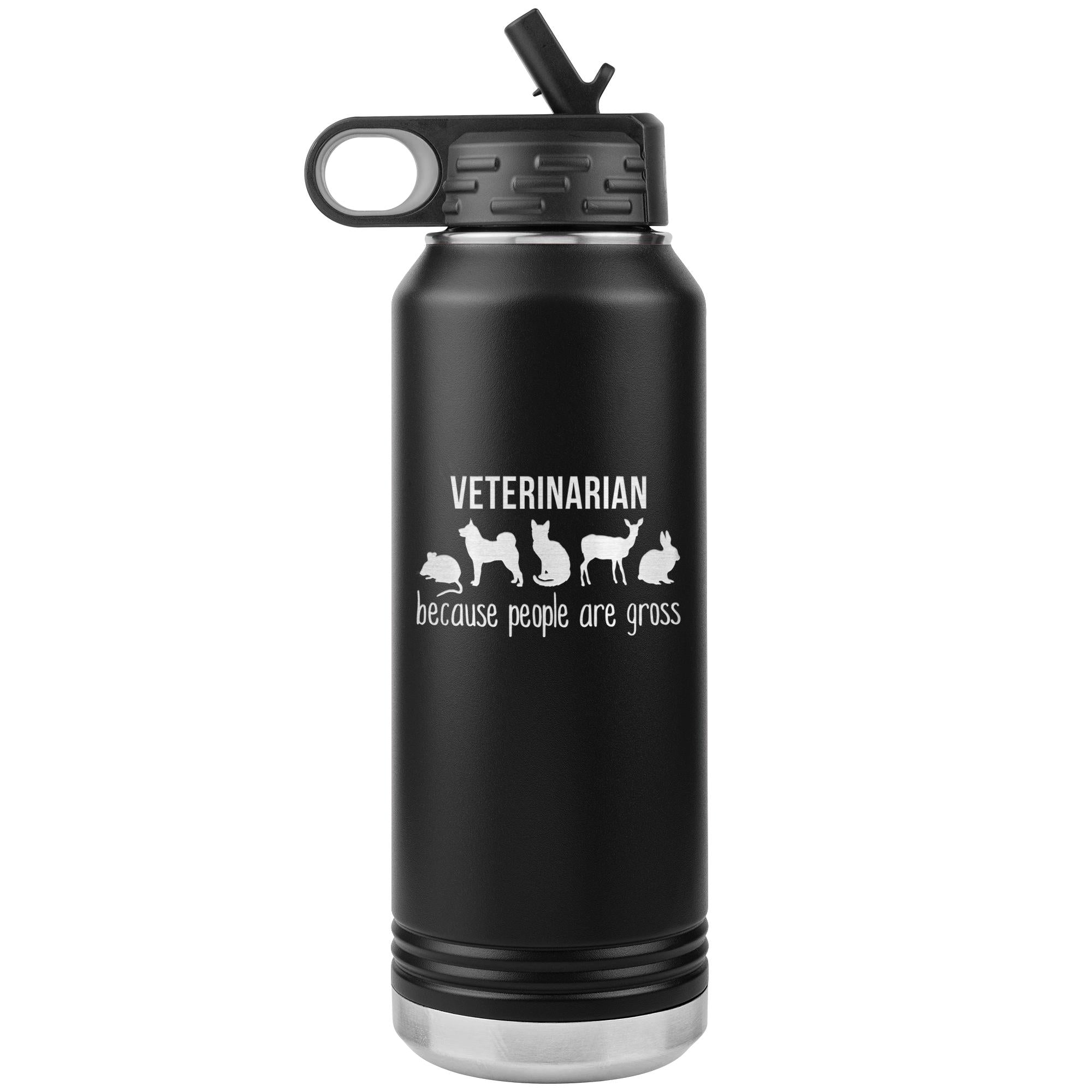 Veterinarian, because people are gross Water Bottle Tumbler 32 oz-Tumblers-I love Veterinary