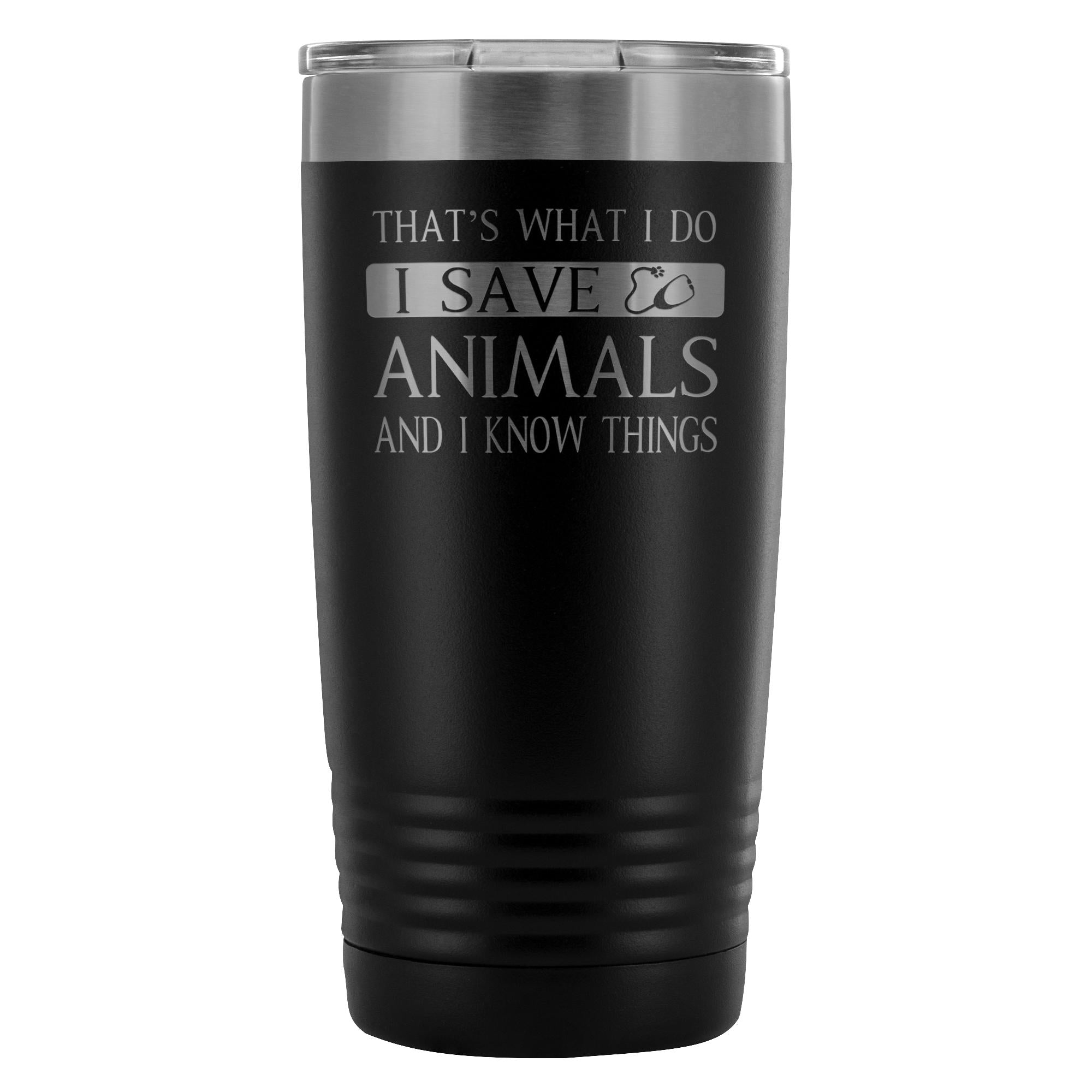 Veterinary- I Save Animals and I Know Things 20oz Vacuum Tumbler