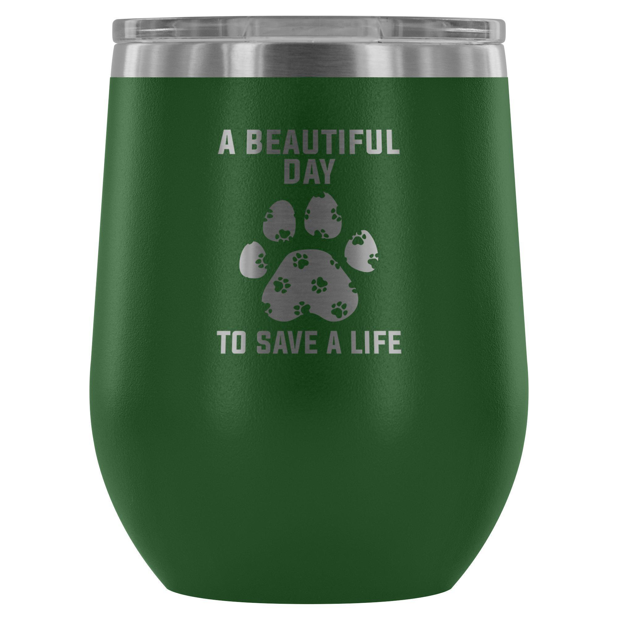 A beautiful day to save a life 12oz Wine Tumbler-Wine Tumbler-I love Veterinary