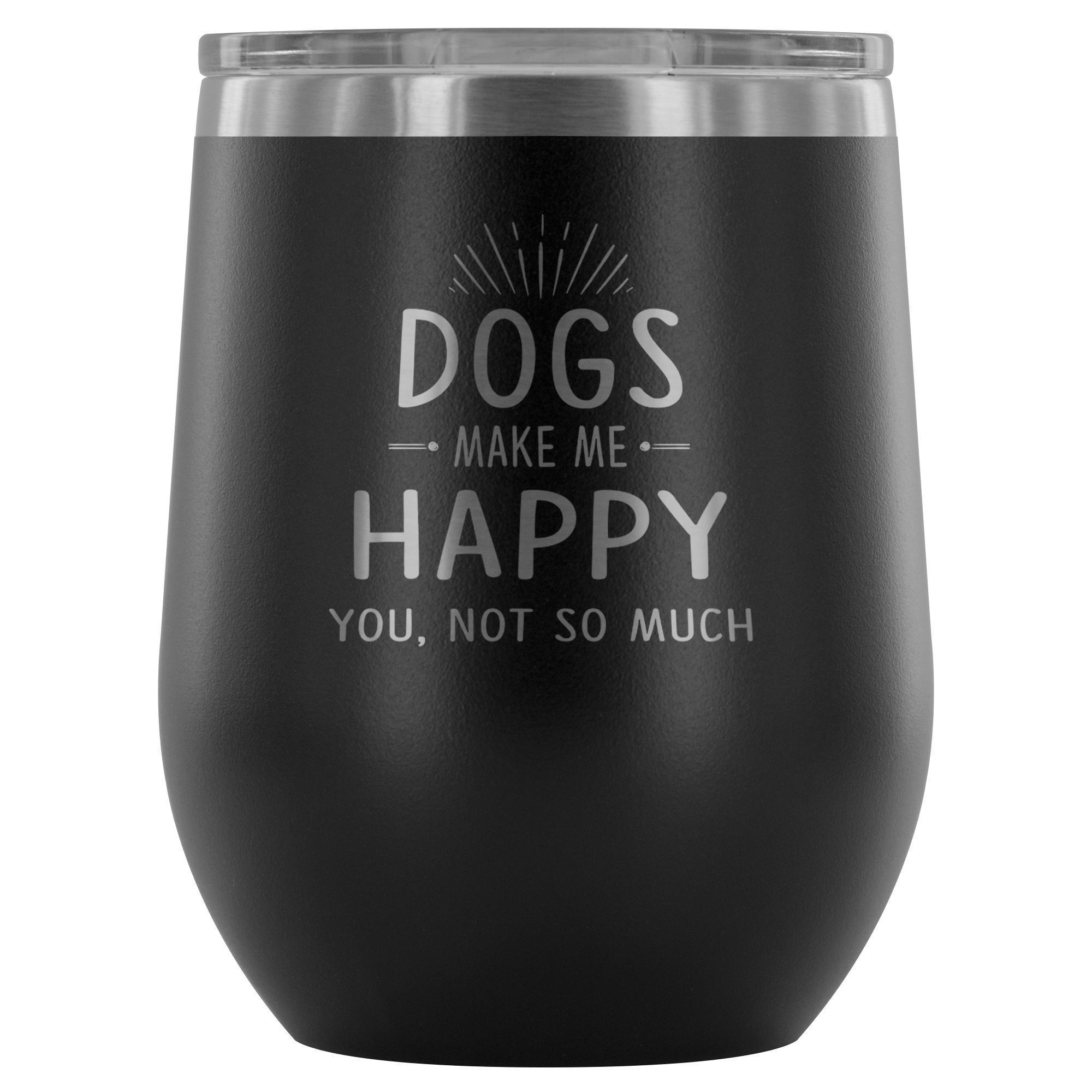 Dog make me happy you, not so much 12oz Wine Tumbler-Wine Tumbler-I love Veterinary