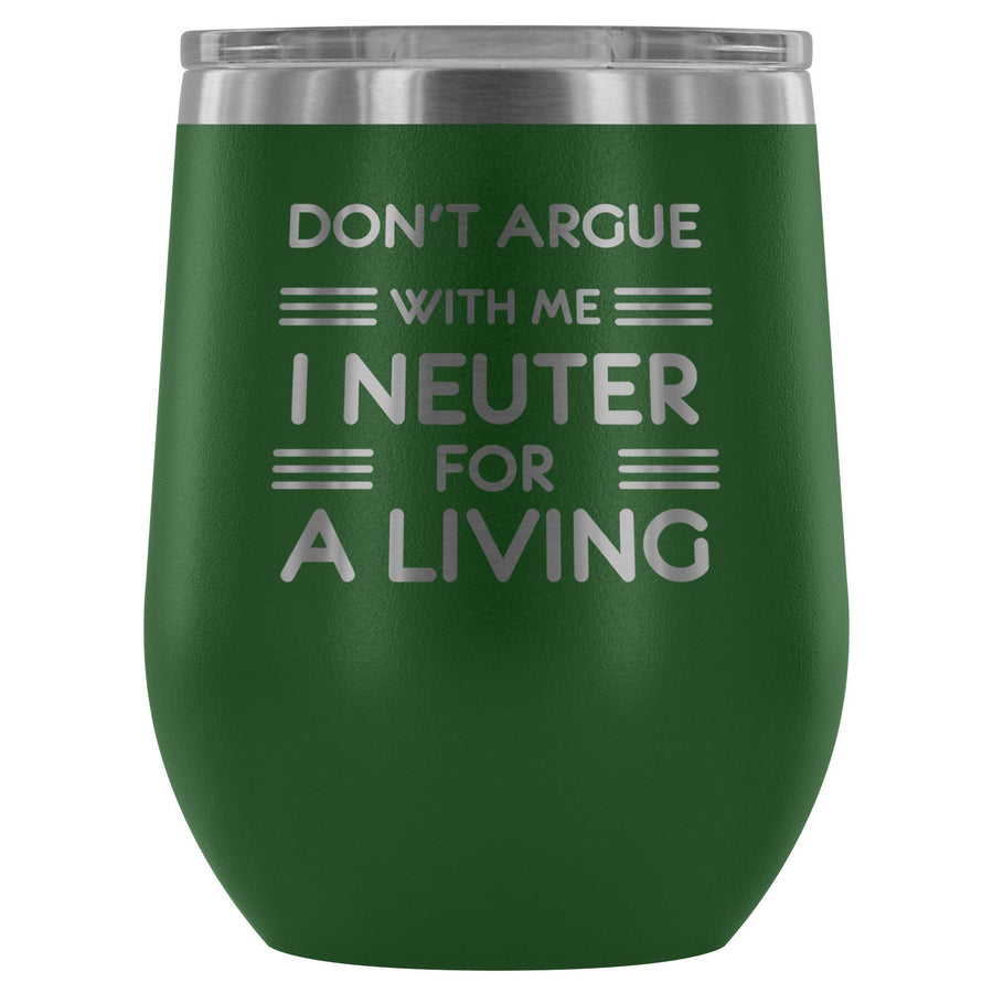 Don't argue with me I neuter for a living - Wine Tumbler-Wine Tumbler-I love Veterinary