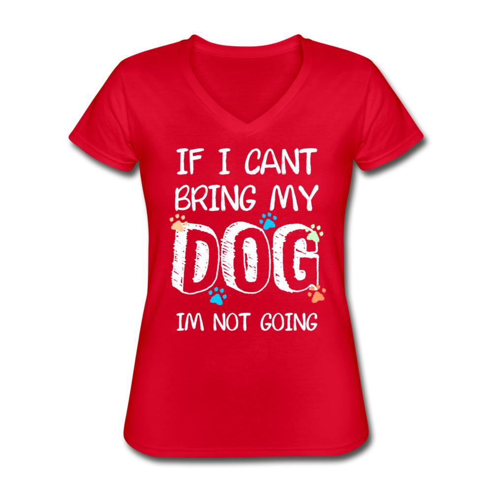If I can't bring my dog I'm not going Women's V-Neck T-Shirt-Women's V-Neck T-Shirt-I love Veterinary