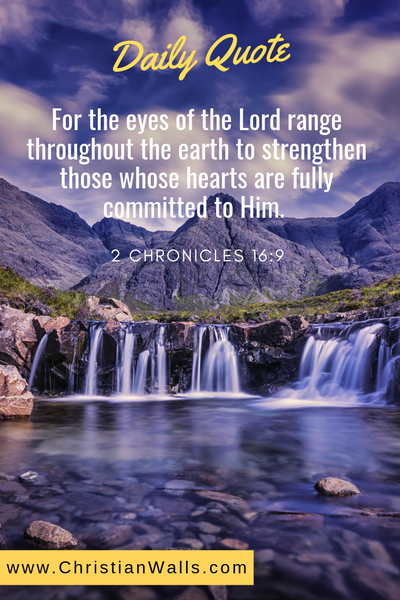 2 Chronicles 16 9 For the eyes of the Lord range throughout the earth to strengthen those whose hearts are fully committed to Him picture print poster bible verse