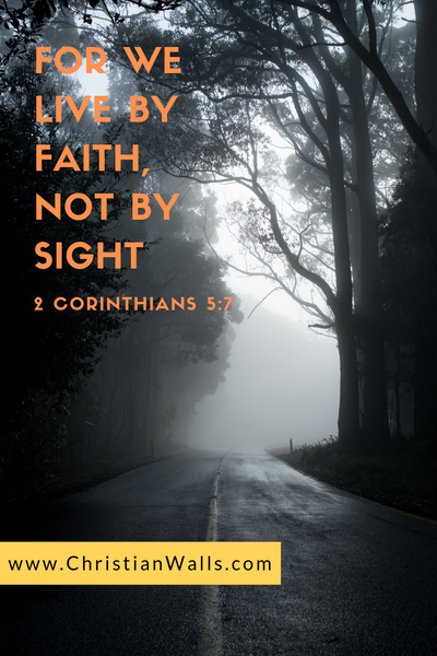 2 Corinthians 5 7 For we live by faith not by sight picture print poster bible verse