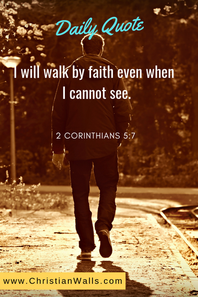 2 Corinthians 5 7 I will walk by faith even when I cannot see picture print poster bible verse