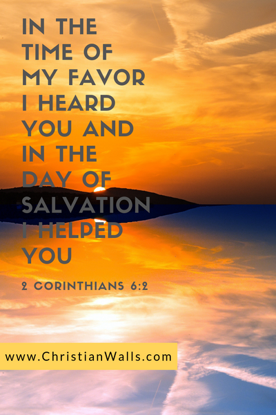 2 Corinthians 6 2 In the time of my favor I heard you and in the day of salvation I helped you picture print poster bible verse