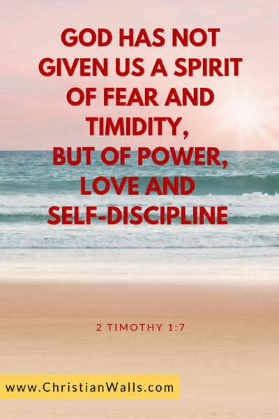2 Timothy 1 7 God has not given us a spirit of fear and timidity but of power love and self-discipline picture print poster bible verse