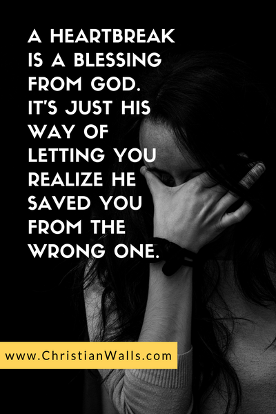 A heartbreak is a blessing for God. It's just His way of letting you realize He saved you from the wrong one picture print poster christian quote