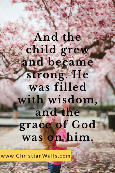 And the child grew and became strong He was filled with wisdom and the grace of God was on him picture print poster christian quote