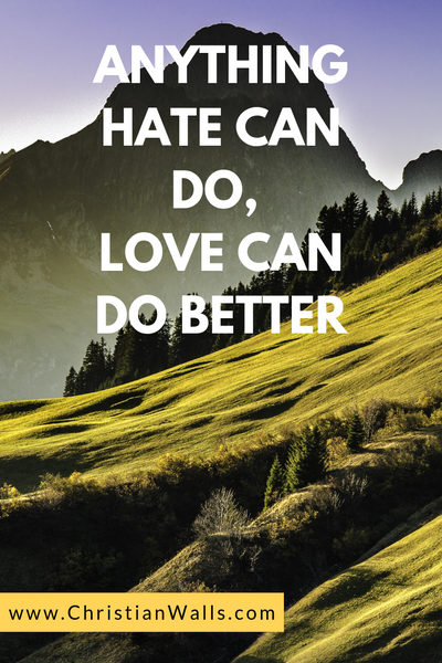 Anything hate can do, love can do better picture print poster christian quote