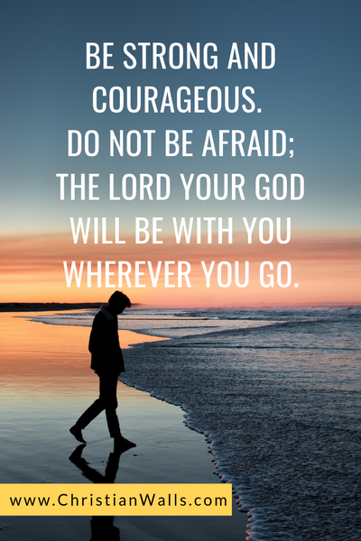 Be strong and courageous do not be afraid The Lord your God will be with you wherever you go picture print poster christian quote
