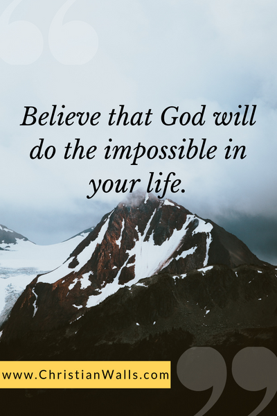 Believe that God will do the impossible in your life picture print poster christian quote