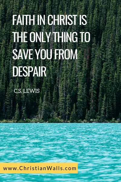 CS Lewis Faith in Christ is the only thing to save you from despair picture print poster christian quote