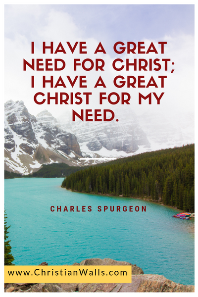 Charles Spurgeon I have a great need for Christ I have a great Christ for my need picture print poster christian quote