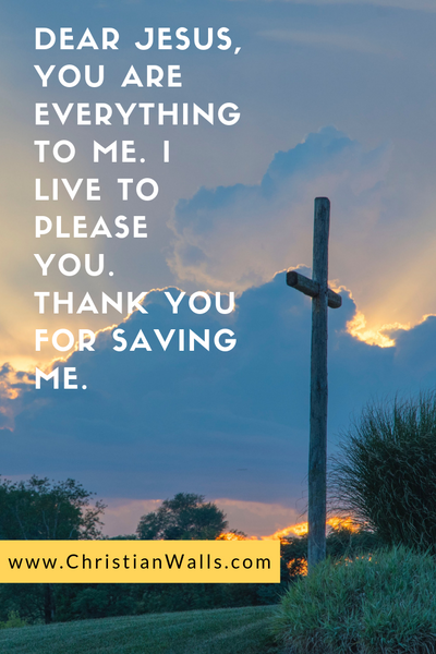 Dear Jesus, You are everything to me I live to please You Thank you for saving me picture print poster christian quote
