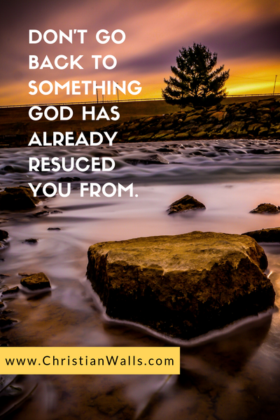 Don't go back to something God has already rescued you from picture print poster christian quote
