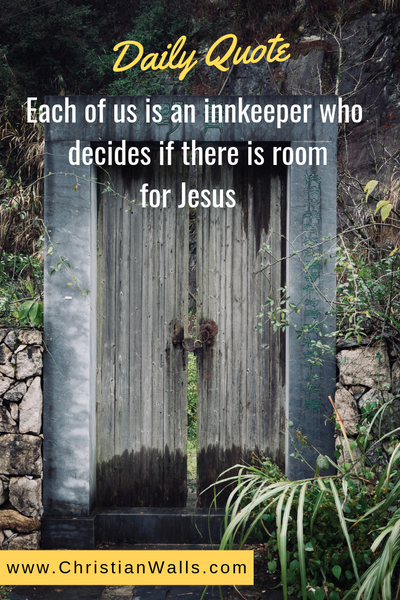 Each of us is an innkeeper who decides if there is room for Jesus picture print poster christian quote