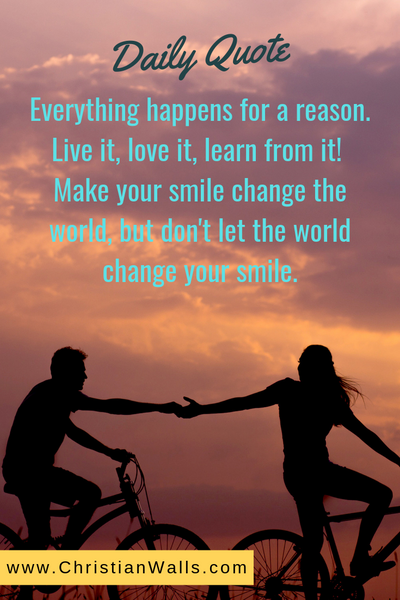 Everything happens for a reason. Live it, love it, learn from it! Make your smile change the world but don't let the world change your smile picture print poster christian quote