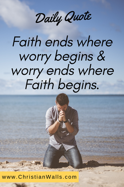 Faith ends where worry begins & worry ends where faith begins picture print poster christian quote