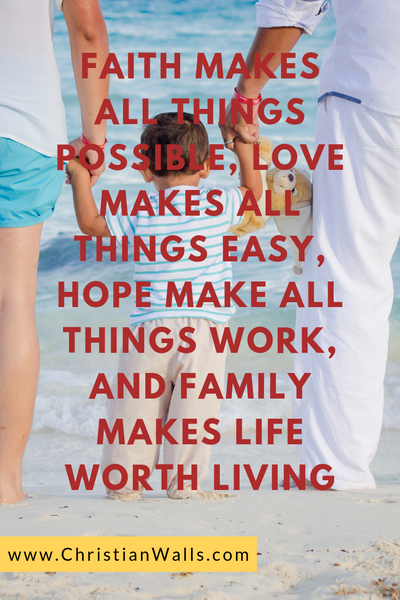 Faith makes all things possible love makes all things easy hope make all things work and family makes life worth living picture print poster christian quote