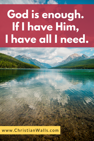 God is enough. If I have him, I have all I need picture print poster christian quote
