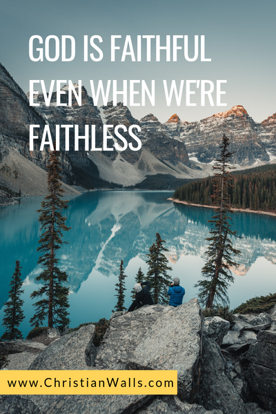 God is faithful even when we're faithless picture print poster christian quote