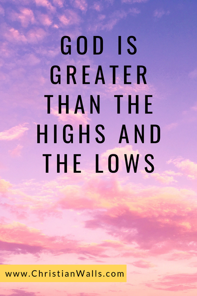 God is greater than the highs and the lows picture print poster christian quote